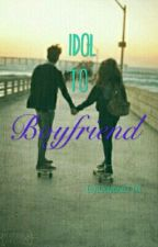 Idol To Boyfriend by Dayana716