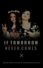 If Tomorrow Never Comes by warriorbydesign