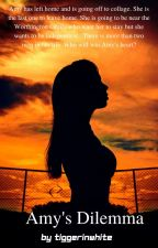 (Book 4 Of The Arlington Series) Amy's Dilemma (#wattys2016)(complete ) by tiggerinwhite