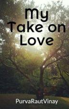 My Take on Love by PurvaRautVinay