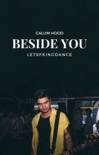 Beside You | Calum Hood by xAmberHoodx