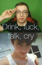 Drink, fuck, talk, cry / Tasiek by Boooomsie