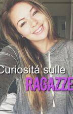Curiosità sulle ragazze by Rosarita04