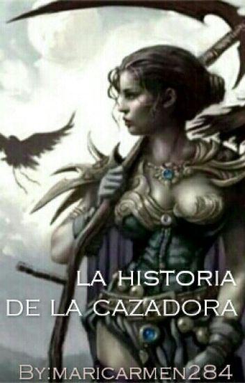 La historia de la cazadora.