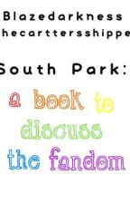 South Park: A book to discuss the fandom by Blazedarkness