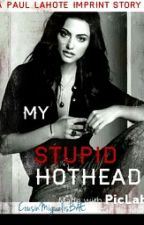 My Stupid Hot Head (A Paul Lahote Imprint Story) by PaulLahoteisBAE