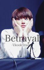 Betrayal [Vkook] (On hold) by -VkookTrash-