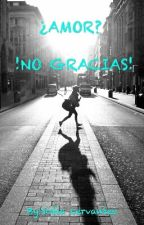 ¿AMOR?   NO GRACIAS! by chica_raraaa