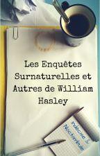 Les Enquêtes Surnaturelles et Autres de William Hasley by Indecise-Noctambule