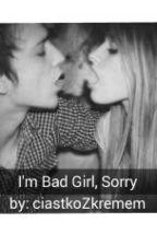 I'm Bad Girl, Sorry | L.H. | *Wolno Pisane* by ciastkoZkremem