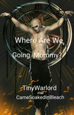 Mommy Where Are We Going? by CameSoakedInBleach