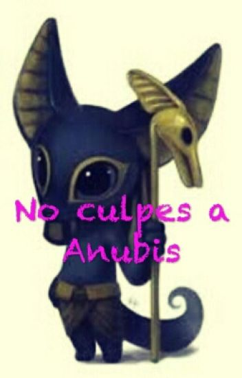 No Culpes A Anubis