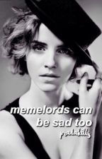 memelords are sad too // a rant book by hopelessfk