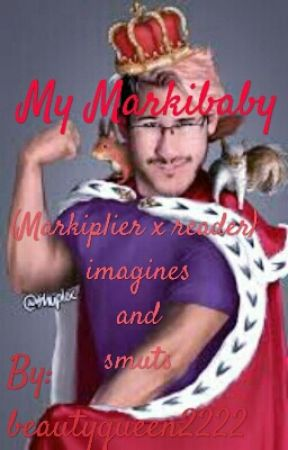 My Markibaby (Markiplier X Reader) Imagines And Lemon (COMPLETED!!) by beautyqueen2222