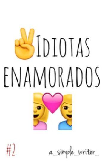 Dos idiotas enamorados #2