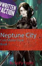 Neptune City - Cold Matter Dark Book 1 by SciFy-Typist