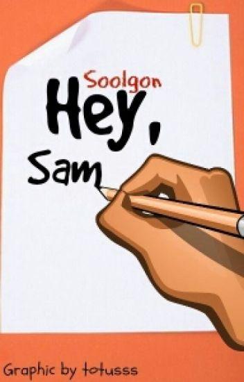 Hey sam