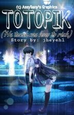 """TOTOPIK"" He teach me how to risk (One Shot) by jheyehl"