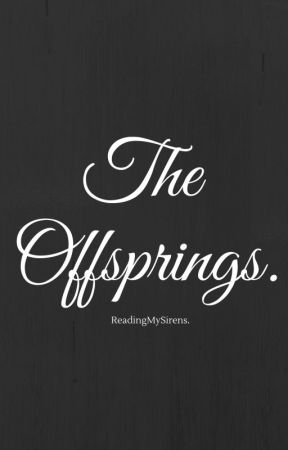 The Offsprings. (GirlXGirl) (Under Rewrite and Editing) by ReadingMySirens