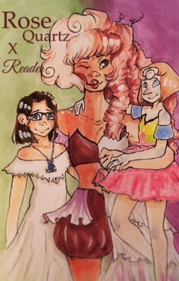 Rose Quartz X Reader