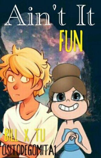 Ain't It Fun? [Bill X Tu]