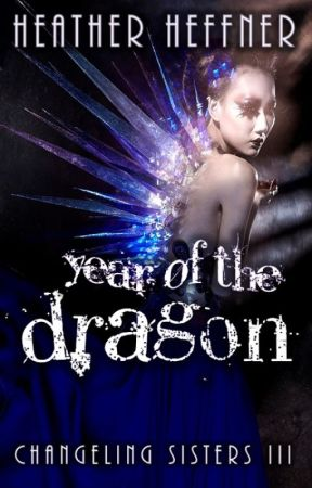 Year of the Dragon (Changeling Sisters #3) by heffneh