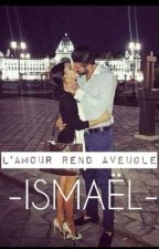 Ismaël : L'amour rend aveugle. by Inconnuue_