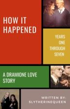 How It Happened~A Dramione Story by SlytherineQueen
