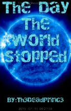 The Day The World Stopped by Th3DeadPrinc3