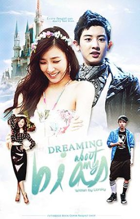 Dreaming about my Bias (EXO Chanyeol FanFic) ❤ by Liorsky