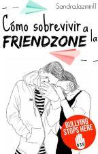 Cómo Sobrevivir A La FriendZone by SandraJazmin11