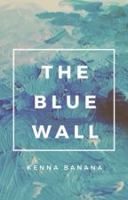 The Blue Wall by kenna_banana