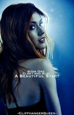 A Beautiful Start: Alec and Clary Book One by EzraandAriaLover44