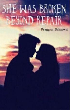 She Was Broken Beyond Repair by Praggya_Sabarwal