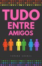 Tudo Entre Amigos by canelacomenta