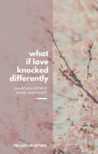 What If Love Knocked Differently by theladyinletters
