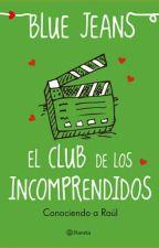 El Club De Los Incomprendidos (Conociendo A Raul) by Alisson080802