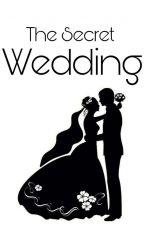 The Secret Wedding [END] by Shera1605