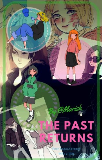 || The Past Returns || PPGZ x RRBZ || Book 1|| Finalizada||
