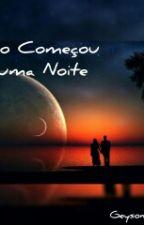 Tudo Começou Numa Noite by GeysonGaldinoo