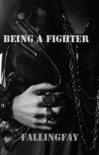 Being A Fighter by FallingFay