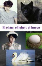 El cisne, el lobo y el huevo SiChul (Adaptación) by ghoticmoon