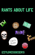 Rants about life by izzylovessoccer13