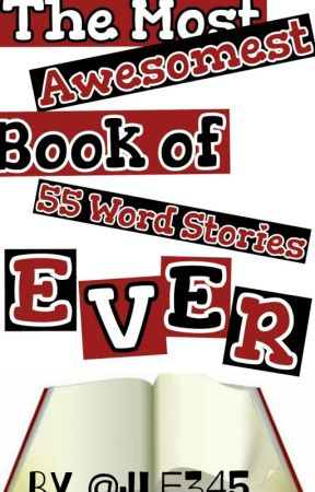 The Most Awesomest Book Of 55 Word Stories EVER by jle345