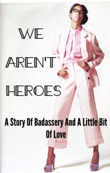 We Aren't Heroes • Isabelle Lightwood •
