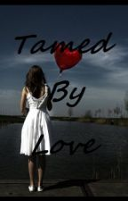 ~Tamed By Love~ by KittyZ