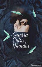 Guerra Entre Mundos. by FernandaHdez_