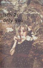 LSFH2: Only You  by SehunXiuXiu