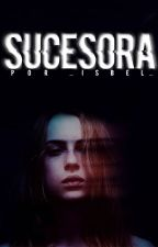 Sucesora by NEWHISTORIES