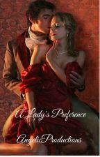 A Lady's Preference by AngelicProductions